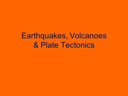 Earthquakes, Volcanoes & Plate Tectonics. Surface Waves Most destructive seismic waves.