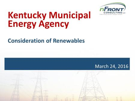 March 24, 2016 Kentucky Municipal Energy Agency Consideration of Renewables.
