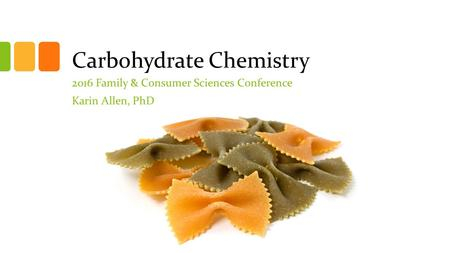 Carbohydrate Chemistry 2016 Family & Consumer Sciences Conference Karin Allen, PhD.