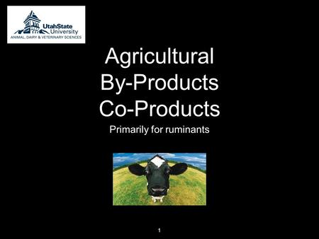 Agricultural By-Products Co-Products Primarily for ruminants 1.