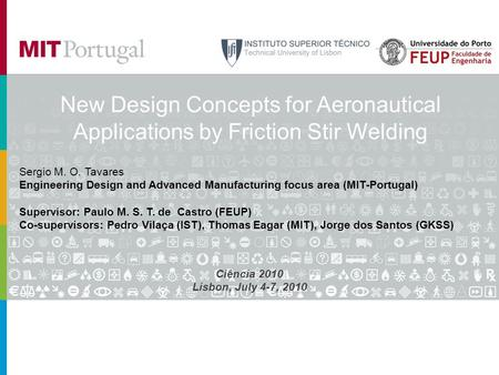New Design Concepts for Aeronautical Applications by Friction Stir Welding Sergio M. O. Tavares Engineering Design and Advanced Manufacturing focus area.