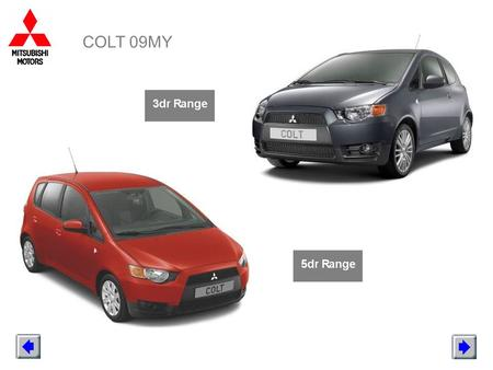 COLT 09MY. COLT 09MY 3DR List Price shown includes VAT but excludes VED & First Registration Fee. Metallic and Pearlescent paint is a £350 inc VAT option.