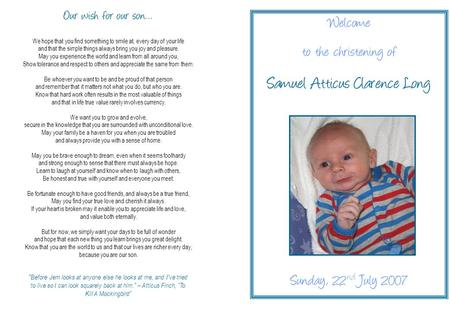 Welcome to the christening of Samuel Atticus Clarence Long Sunday, 22 nd July 2007 Our wish for our son… We hope that you find something to smile at, every.