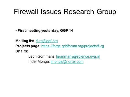 Firewall Issues Research Group First meeting yesterday, GGF 14 Mailing list: Projects page: https://forge.gridforum.org/projects/fi-rghttps://forge.gridforum.org/projects/fi-rg.