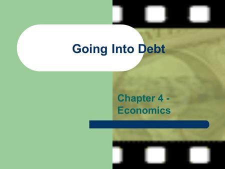 Going Into Debt Chapter 4 - Economics. What is Credit? Receiving Funds to buy goods with the promise to pay funds back Allows middle class to purchase.