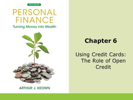 6-1 Chapter 6 Using Credit Cards: The Role of Open Credit.