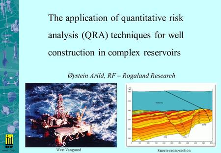 Www.rf.no The application of quantitative risk analysis (QRA) techniques for well construction in complex reservoirs West Vanguard Snorre cross-section.