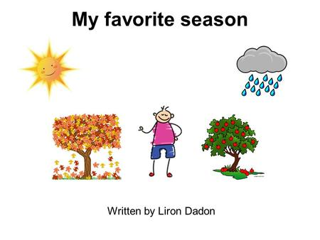 My favorite season Written by Liron Dadon. One sunny day four kindergarten children named: Danny, Aviv, Ronen and Yaron sat outside in the playground.