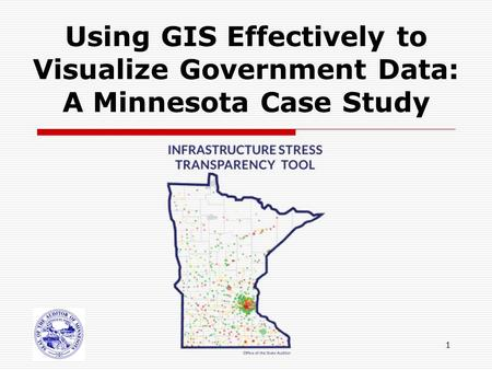 1 Using GIS Effectively to Visualize Government Data: A Minnesota Case Study.