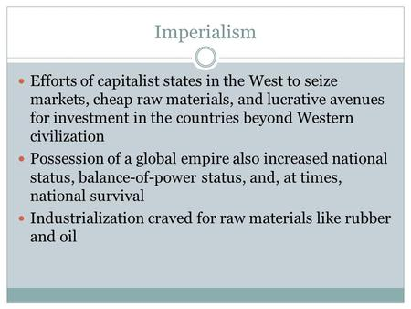 Imperialism Efforts of capitalist states in the West to seize markets, cheap raw materials, and lucrative avenues for investment in the countries beyond.