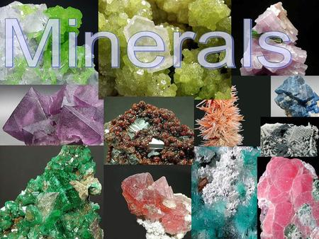 What is a Mineral? Naturally formed solid substance with a crystal structure Naturally formed solid substance with a crystal structure Building blocks.