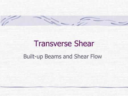 Transverse Shear Built-up Beams and Shear Flow. Built Up Beams Built up beams are made from two or more pieces of material joined together to form a single.