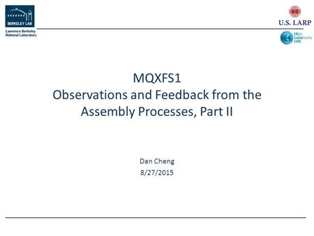 Dan Cheng 8/27/2015 MQXFS1 Observations and Feedback from the Assembly Processes, Part II.
