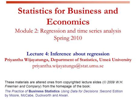Statistics for Business and Economics Module 2: Regression and time series analysis Spring 2010 Lecture 4: Inference about regression Priyantha Wijayatunga,