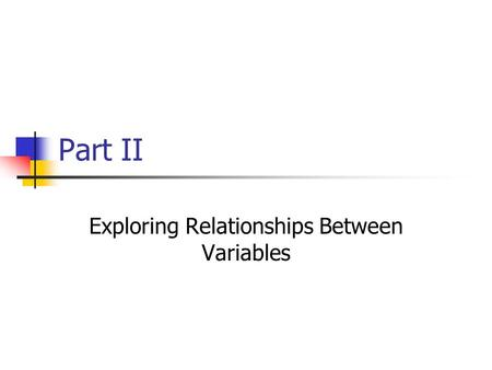 Part II Exploring Relationships Between Variables.