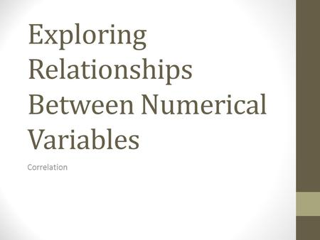 Exploring Relationships Between Numerical Variables Correlation.