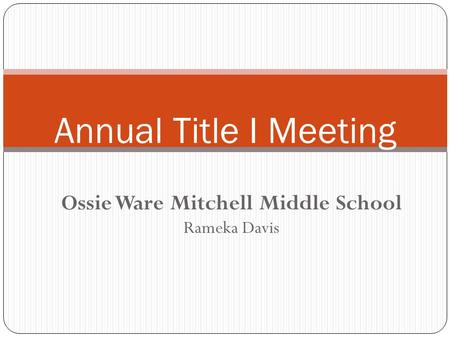 Ossie Ware Mitchell Middle School Rameka Davis Annual Title I Meeting.