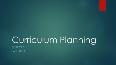 Curriculum Planning CHAPTER 21 JANUARY 26. Standards  Federal Mandates  State Standards: Academic Standards | NDE  Local School District Welcome to.