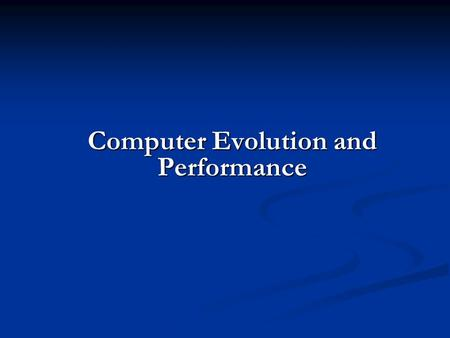 Computer Evolution and Performance. ENIAC - background Electronic Numerical Integrator And Computer Electronic Numerical Integrator And Computer Eckert.