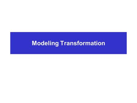 Modeling Transformation. Overview 2D Transformation  Basic 2D transformations  Matrix representation  Matrix Composition 3D Transformation  Basic.