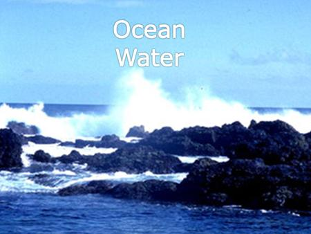 Ocean Water Composition Minerals left behind by gases, rivers, & streams break down into elements and gases that mix with the water. Elements found.
