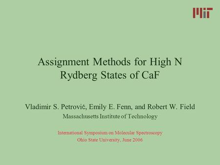 Assignment Methods for High N Rydberg States of CaF Vladimir S. Petrovi ć, Emily E. Fenn, and Robert W. Field Massachusetts Institute of Technology International.