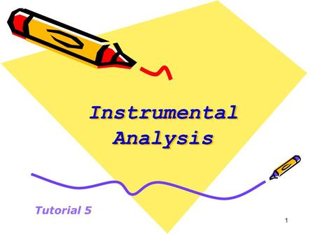 1 Instrumental Analysis Tutorial 5. ANNOUNCEMENT FOR GROUPS having tutorial on Thursday 25 th For groups 2 and 6: Compensation for the tutorial due on.
