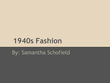 1940s Fashion By: Samantha Schofield. Women's fashion Knee length dresses Shoulder pads Accessories (hats) Fitted waist.