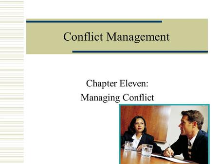 Conflict Management Chapter Eleven: Managing Conflict.