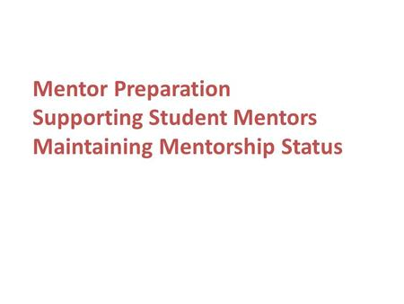Mentor Preparation Supporting Student Mentors Maintaining Mentorship Status.