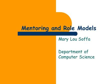 Mentoring and Role Models Mary Lou Soffa Department of Computer Science.