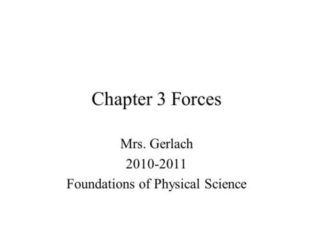 Chapter 3 Forces Mrs. Gerlach 2010-2011 Foundations of Physical Science.