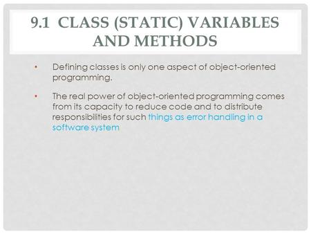 9.1 CLASS (STATIC) VARIABLES AND METHODS Defining classes is only one aspect of object-oriented programming. The real power of object-oriented programming.