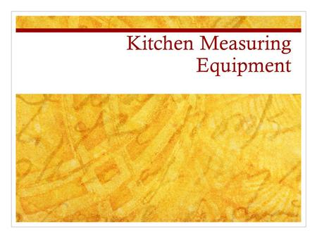 Kitchen Measuring Equipment. Measuring 2 Categories of Measuring Equipment Liquid Dry.