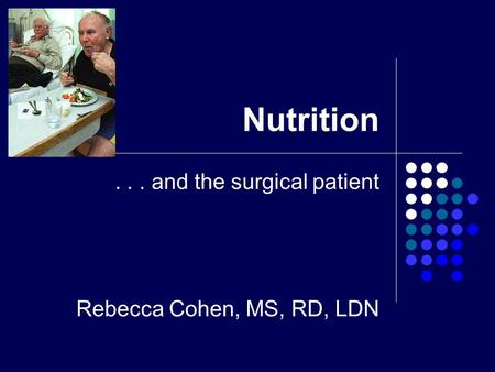 Nutrition... and the surgical patient Rebecca Cohen, MS, RD, LDN.