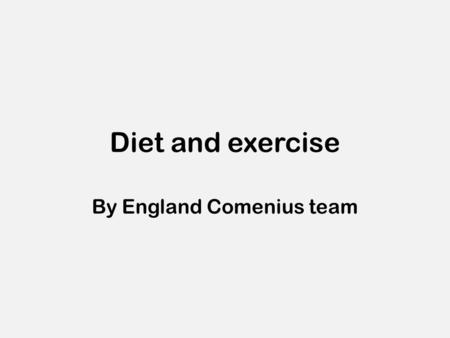 Diet and exercise By England Comenius team. Diet.