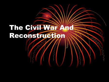 The Civil War And Reconstruction 3.2a Summarize the course of the Civil War and its impact on democracy, including the major turning points; the impact.