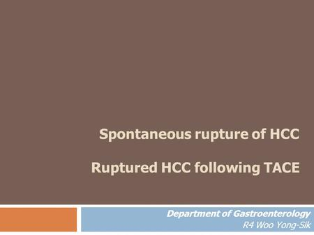 Spontaneous rupture of HCC Ruptured HCC following TACE