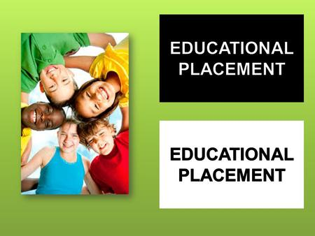 …program and placement decisions are based on students strengths, potential, and needs?