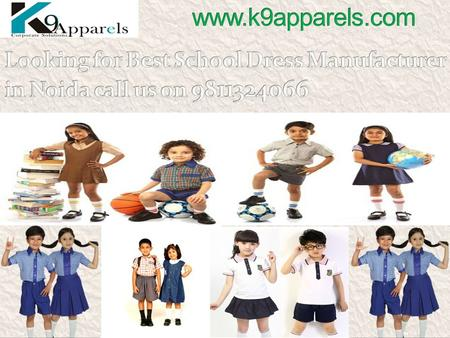 Are you looking for best school dress manufacturer in Noida? Call K9 Apparels, the leading school dress and college t-shirts manufacturer in Delhi. We.