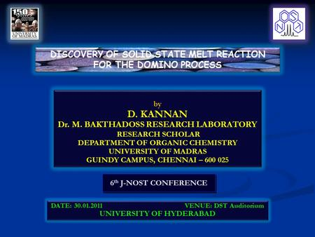6 th J-NOST CONFERENCE DATE: 30.01.2011 VENUE: DST Auditorium UNIVERSITY OF HYDERABAD DATE: 30.01.2011 VENUE: DST Auditorium UNIVERSITY OF HYDERABAD DISCOVERY.