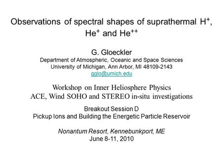 Observations of spectral shapes of suprathermal H +, He + and He ++ G. Gloeckler Department of Atmospheric, Oceanic and Space Sciences University of Michigan,