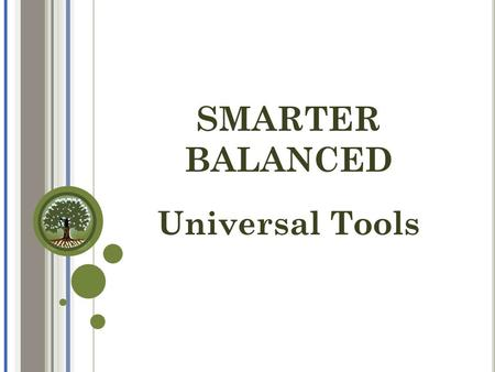 SMARTER BALANCED Universal Tools. S MARTER B ALANCED Smarter Balanced Assessments  Neither portions of the test are timed; students will be allowed to.