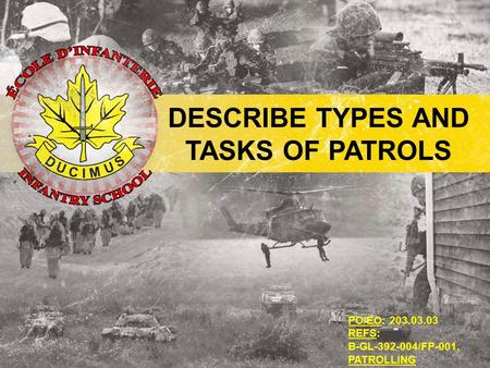 PO/EO: 203.03.03 REFS: B-GL-392-004/FP-001, PATROLLING DESCRIBE TYPES AND TASKS OF PATROLS.