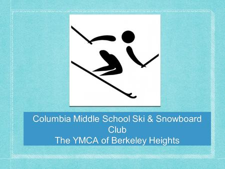 Columbia Middle School Ski & Snowboard Club The YMCA of Berkeley Heights.
