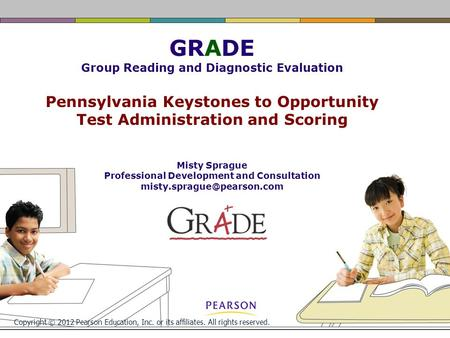 Copyright © 2012 Pearson Education, Inc. or its affiliates. All rights reserved. GRADE Group Reading and Diagnostic Evaluation Pennsylvania Keystones to.