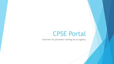 CPSE Portal Overview for providers working for an agency.