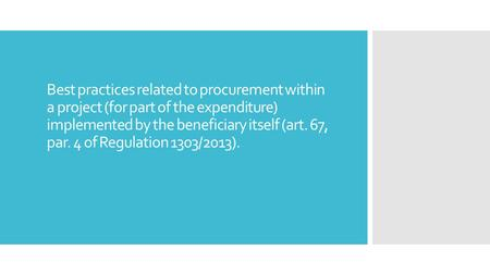 Best practices related to procurement within a project (for part of the expenditure) implemented by the beneficiary itself (art. 67, par. 4 of Regulation.