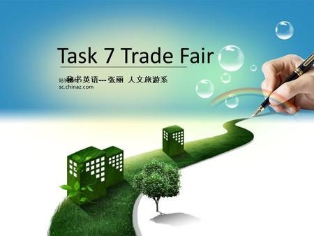 Task 7 <strong>Trade</strong> <strong>Fair</strong> 秘书英语 --- 张丽 人文旅游系. 添加文本 4 . To be able to receive customers at a <strong>trade</strong> <strong>fair</strong> 2. To grasp expressions for booking tickets & hotels. Objectives.