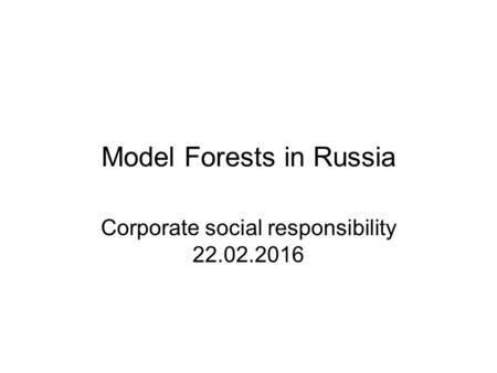Model Forests in Russia Corporate social responsibility 22.02.2016.